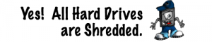 Yes. All Hard Drives are Shredded!